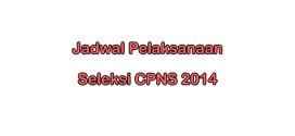 Jadwal Kegiatan Seleksi CPNS 2014